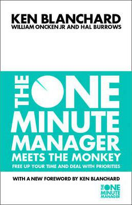 The One Minute Manager Meets the Monkey: Free Up Your Time and Deal with Priorities