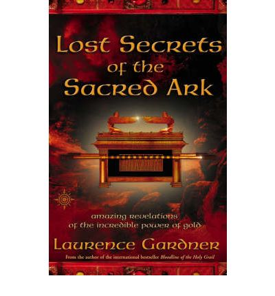 Lost Secrets of the Sacred Ark: Amazing Revelations of the Incredible Power of Gold