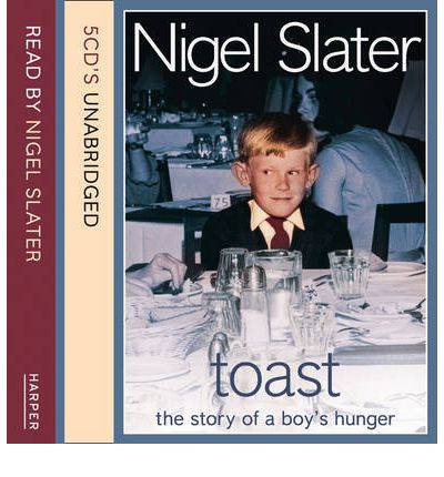 Toast: Complete & Unabridged: The Story of a Boy's Hunger