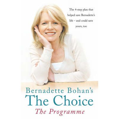 Bernadette Bohan's The Choice, The Programme: The Simple Health Plan That Saved Bernadette's Life - and Could Help Save Yours Too