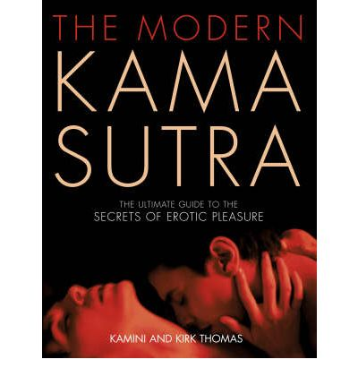 The Modern Kama Sutra: An Intimate Guide to the Secrets of Erotic Pleasure