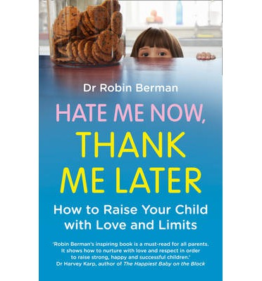 Hate Me Now, Thank Me Later: How to Raise Your Kid with Love and Limits