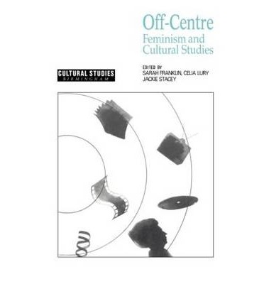 Off Centre: Feminism and Cultural Studies