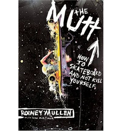 Mutt: How to Skateboard and Not Kill Yourself