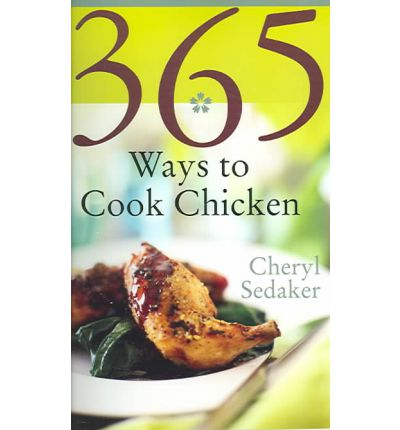 365 Ways to Cook Chicken: Simply the Best Chicken Recipes You'll Find Anywhere
