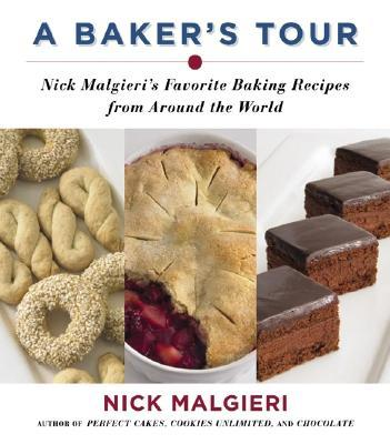 A Baker's Tour: Nick Malgieri's Favorite Baking Recipes from Around the World