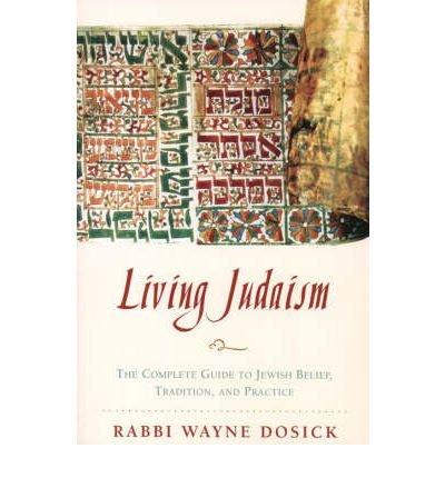 Living Judaism: The Complete Guide to Jewish Belief, Tradition and Practice