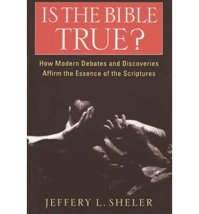 Is the Bible True?: How Modern Debates and Discoveries Affirm the Essence of the Scriptures