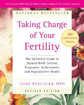 Taking Charge of Your Fertility: The Definitive Guide to Natural Birth Control
