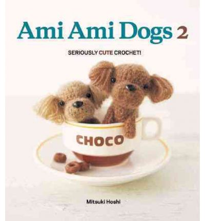 Ami Ami Dogs: v. 2: More Seriously Cute Crochet