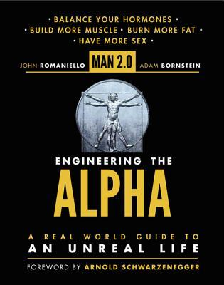 Man 2.0: Engineering the Alpha: A Real World Guide to an Unreal Life
