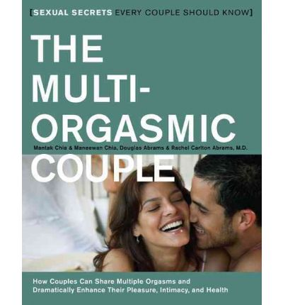 The Multi-orgasmic Couple: How Couples Can Dramatically Enhance Their Pleasure, Intimacy and Health