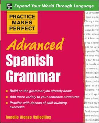 Practice Makes Perfect: Advanced Spanish Grammar: All You Need to Know for Better Communication