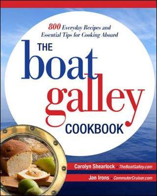 The Boat Galley Cookbook: 800 Everyday Recipes and Essential Tips for Cooking Aboard