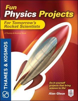 Fun Physics Projects for Tomorrow's Rocket Scientists: A Thames & Kosmos Book