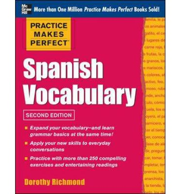 Practice Makes Perfect Spanish Vocabulary: With 240 Exercises + Free Flashcard App