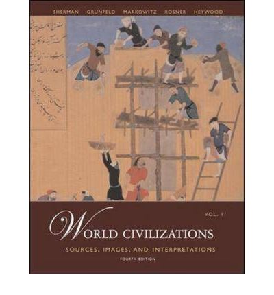 World Civilizations: v. 1: Sources, Images and Interpretations