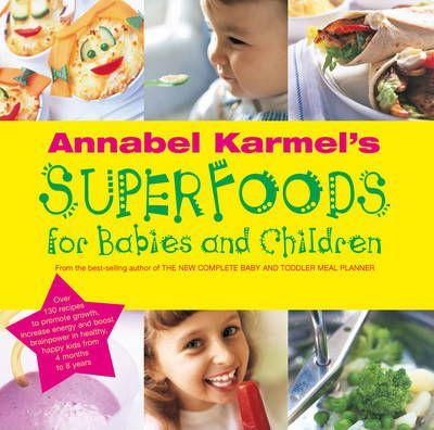 Annabel Karmel's Superfoods for Babies and Children