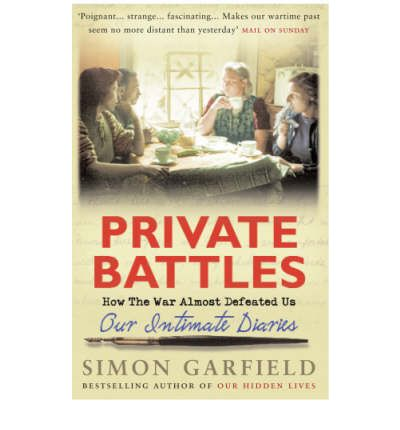 Private Battles: Our Intimate Diaries - How the War Almost Defeated Us