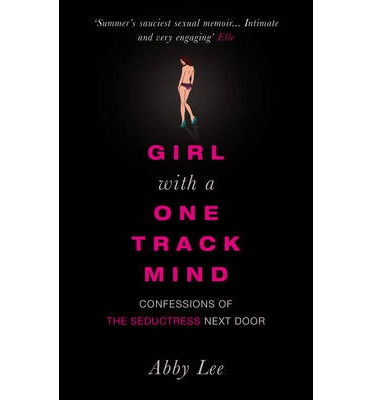 Girl with a One-track Mind: Confessions of the Seductress Next Door
