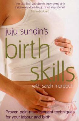 Birth Skills: Proven Pain-management Techniques for Your Labour and Birth