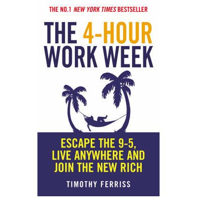 The 4-hour Work Week: Escape the 9-5, Live Anywhere and Join the New Rich