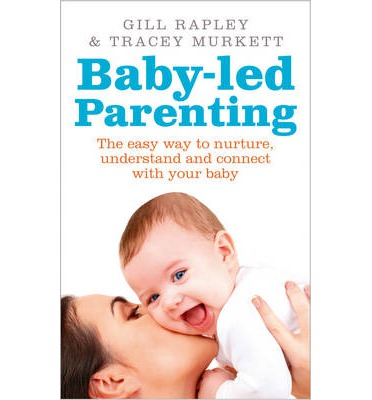 Baby-Led Parenting: The Easy Way to Nurture, Understand and Connect with Your Baby