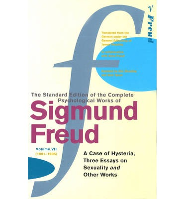 "The Complete Psychological Works of Sigmund Freud: ""A Case of Hysteria"", ""Three Essays on Sexuality"" and Other Works v. 7"