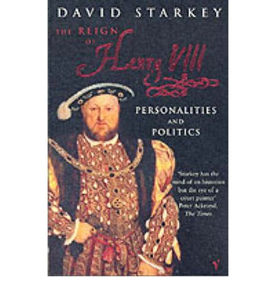 The Reign of Henry VIII: The Personalities and Politics
