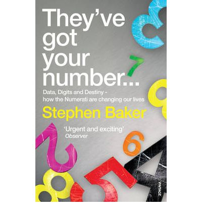 They've Got Your Number: Data, Digits and Destiny - How the Numerati are Changing Our Lives