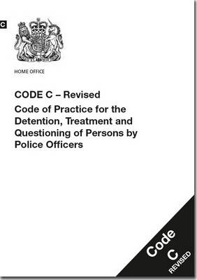 Police and Criminal Evidence Act 1984 (PACE): Code C: Revised Code of Practice for the Detention, Treatment and Questioning of Persons by Police Officers