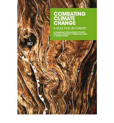 Combating Climate Change - a Role for UK Forests: Main Report: An Assessment of the Potential of the UK's Trees and Woodlands to Mitigate and Adapt to Climate Change