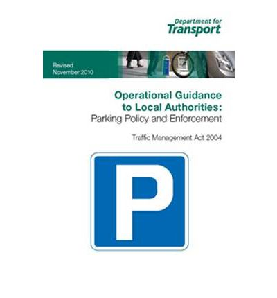 Operational Guidance to Local Authorities:Parking Policy and Enforcement: Traffic Management Act 2004