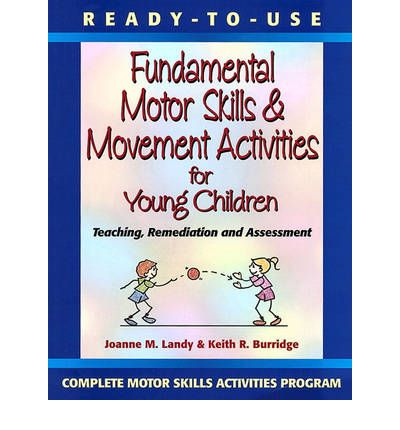 Ready to Use Fundamental Motor Skills and Movement Activities for Young Children: Teaching, Remediation and Assessment