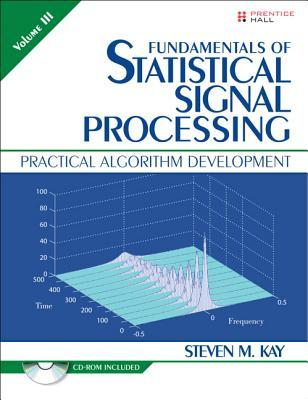 Fundamentals of Statistical Signal Processing, Volume III: Volume III: Practical Algorithm Development