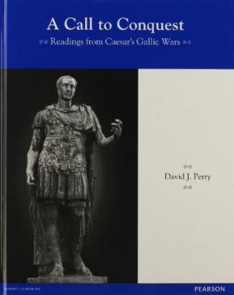 Latin Readers a Call to Conquest: Readings from Caesar's Gallic Wars Student Edition 2013c