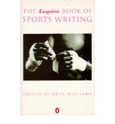 Free ebooks english Esquire Book of Sports Writing 9780140251241 by Greg Williams"