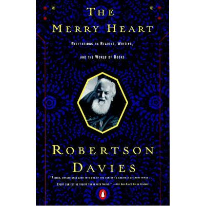 The Merry Heart: Reflections on Books, Art, Writing, Morality and Magic