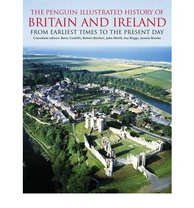 The Penguin Illustrated History of Britain and Ireland: From Earliest Times to the Present Day