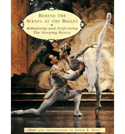 Behind the Scenes at the Ballet : Rehearsing and Performing the Sleeping Beauty