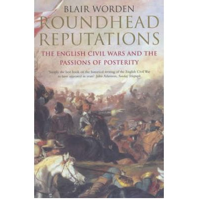 Roundhead Reputations: The English Civil War and the Passions of Posterity