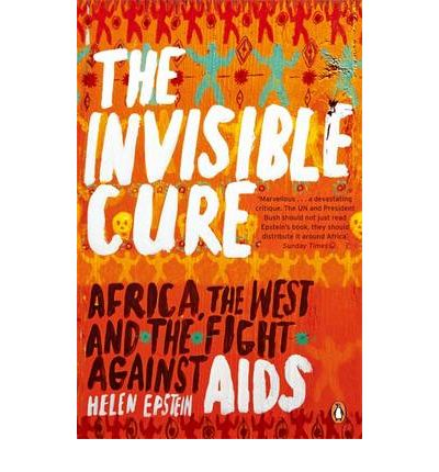 The Invisible Cure: Africa, the West and the Fight Against AIDS