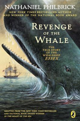 The Revenge of the Whale: The True Story of the Whalesip Essex