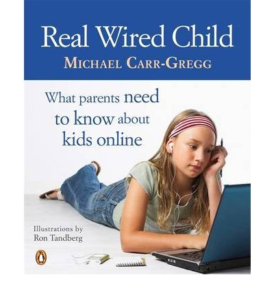 Real Wired Child: What Parents Need to Know About Kids Online