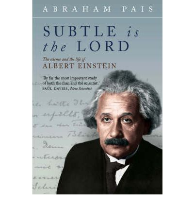 Subtle is the Lord : The Science and the Life of Albert Einstein