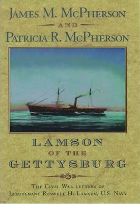 Lamson of the Gettysburg: The Civil War Letters of Lieutenant Roswell H.Lamson, U.S.Navy