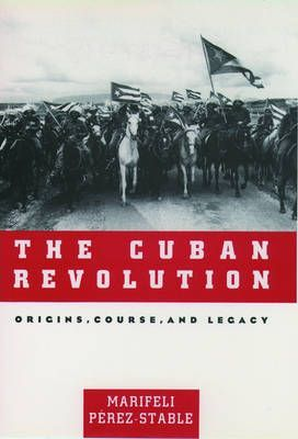 The Cuban Revolution: Origins, Course and Legacy