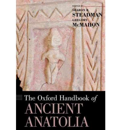 The Oxford Handbook of Ancient Anatolia: (10,000-323 BCE)
