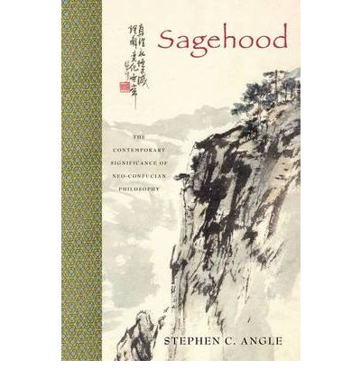 Sagehood: The Contemporary Significance of Neo-Confucian Philosophy