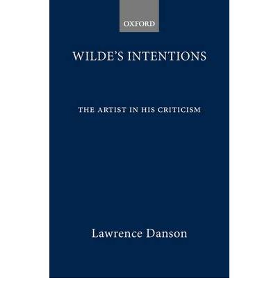 Wilde's Intentions: The Artist in His Criticism